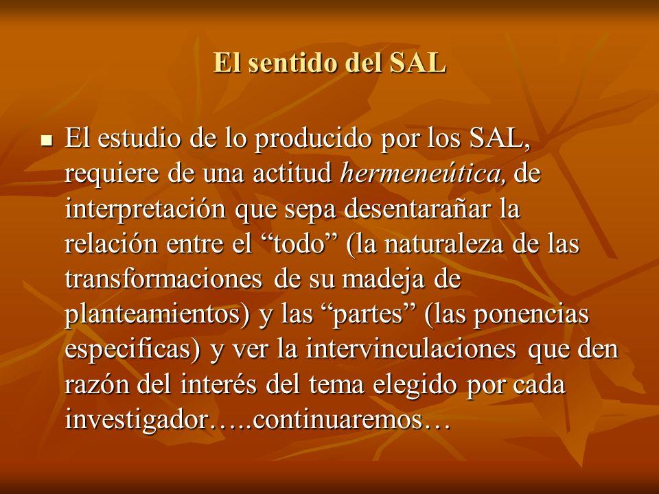 El sentido del SAL El estudio de lo producido por los SAL, requiere de una actitud hermeneútica, de interpretación que sepa desentarañar la relación e
