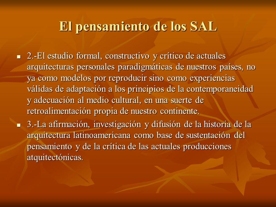 El pensamiento de los SAL 2.-El estudio formal, constructivo y crítico de actuales arquitecturas personales paradigmáticas de nuestros países, no ya c