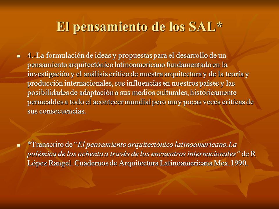 El pensamiento de los SAL* 4.-La formulación de ideas y propuestas para el desarrollo de un pensamiento arquitectónico latinoamericano fundamentado en