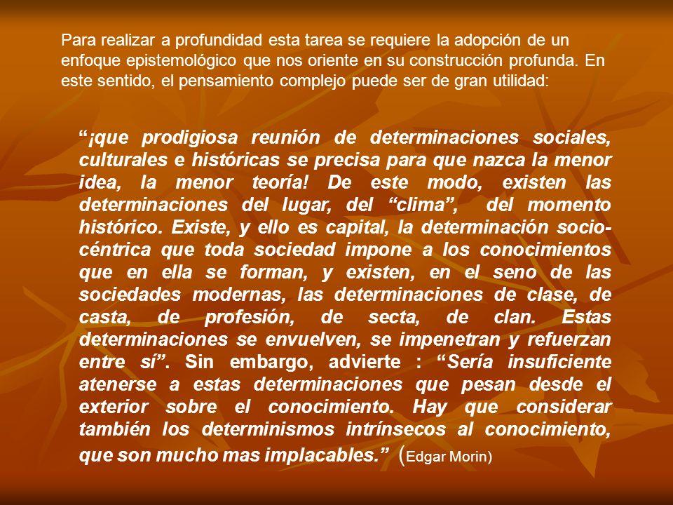 ¡que prodigiosa reunión de determinaciones sociales, culturales e históricas se precisa para que nazca la menor idea, la menor teoría! De este modo, e