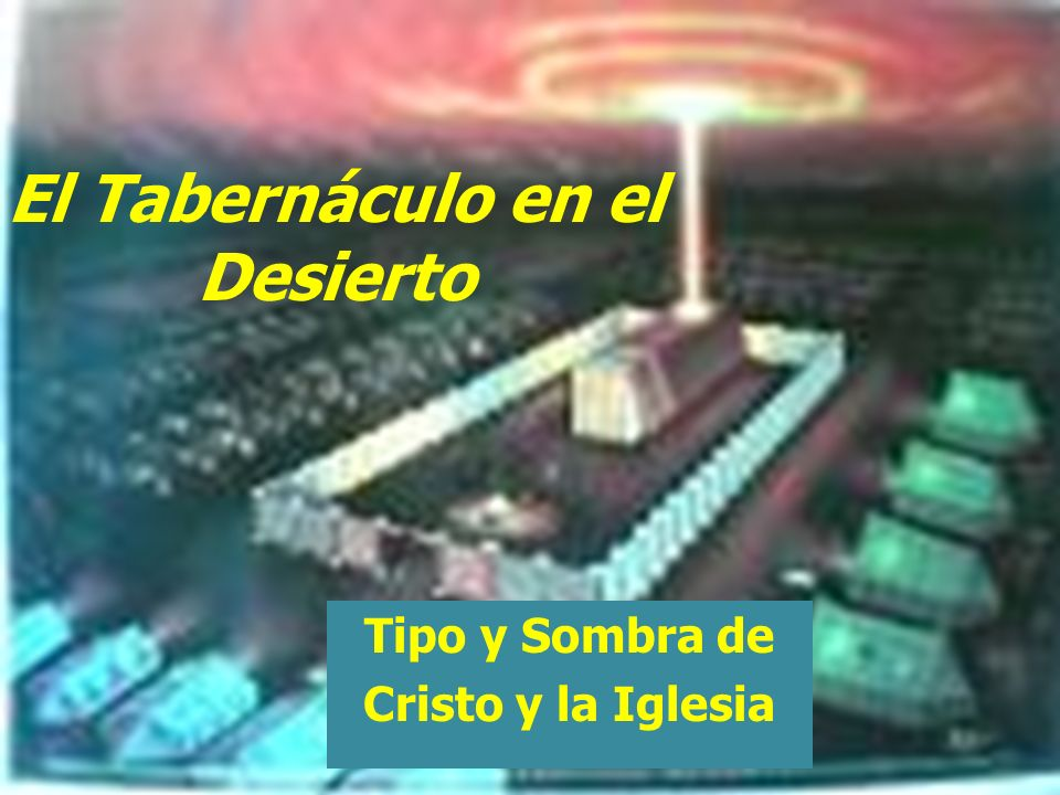 El Tabernáculo en el Desierto Tipo y Sombra de Cristo y la Iglesia