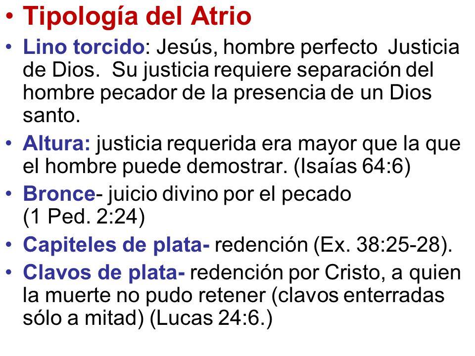 Tipología del Atrio Lino torcido: Jesús, hombre perfecto Justicia de Dios. Su justicia requiere separación del hombre pecador de la presencia de un Di