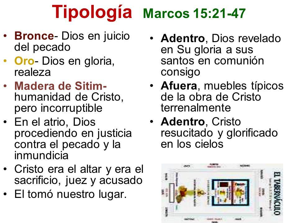 Tipología Marcos 15:21-47 Bronce- Dios en juicio del pecado Oro- Dios en gloria, realeza Madera de Sitim- humanidad de Cristo, pero incorruptible En e