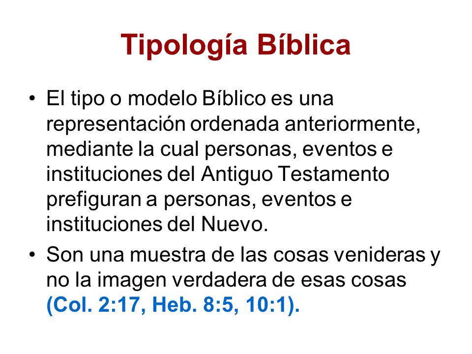 Tipología Bíblica El tipo o modelo Bíblico es una representación ordenada anteriormente, mediante la cual personas, eventos e instituciones del Antigu
