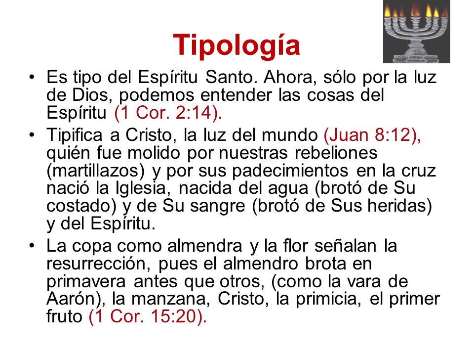 Tipología Es tipo del Espíritu Santo. Ahora, sólo por la luz de Dios, podemos entender las cosas del Espíritu (1 Cor. 2:14). Tipifica a Cristo, la luz