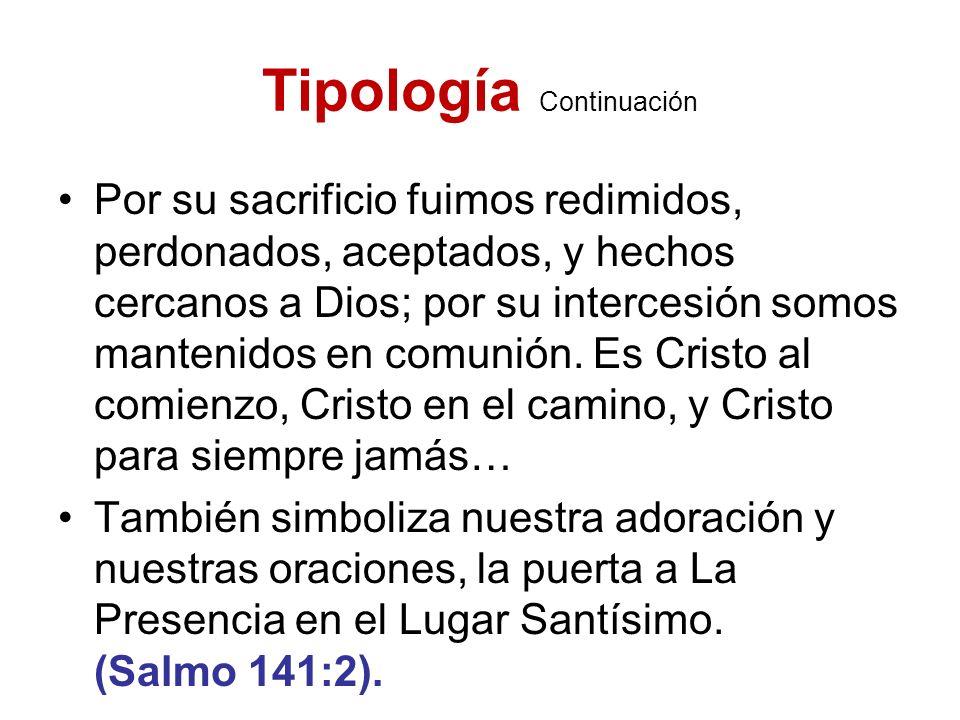Tipología Continuación Por su sacrificio fuimos redimidos, perdonados, aceptados, y hechos cercanos a Dios; por su intercesión somos mantenidos en com