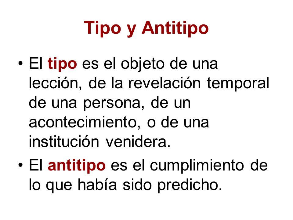Tipo y Antitipo El tipo es el objeto de una lección, de la revelación temporal de una persona, de un acontecimiento, o de una institución venidera. El