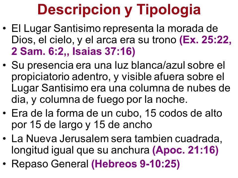 Descripcion y Tipologia El Lugar Santisimo representa la morada de Dios, el cielo, y el arca era su trono (Ex. 25:22, 2 Sam. 6:2,, Isaias 37:16) Su pr