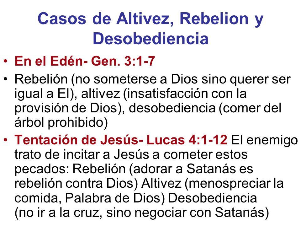 Casos de Altivez, Rebelion y Desobediencia En el Edén- Gen. 3:1-7 Rebelión (no someterse a Dios sino querer ser igual a El), altivez (insatisfacción c