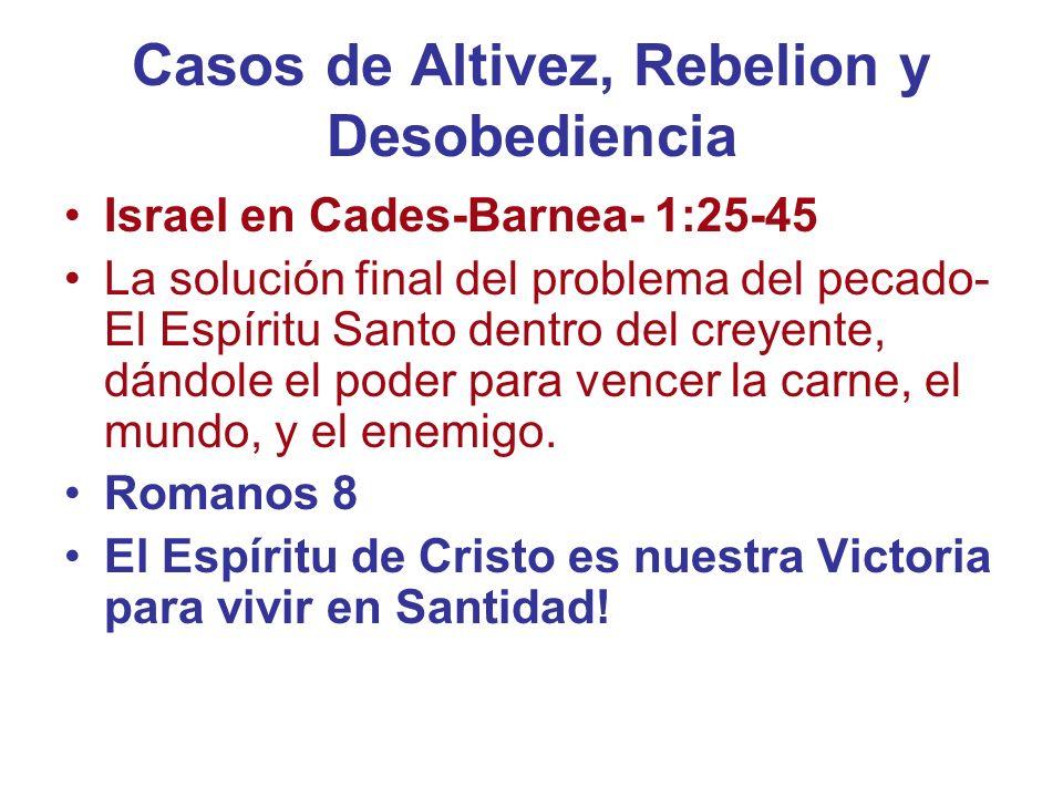 Casos de Altivez, Rebelion y Desobediencia Israel en Cades-Barnea- 1:25-45 La solución final del problema del pecado- El Espíritu Santo dentro del cre