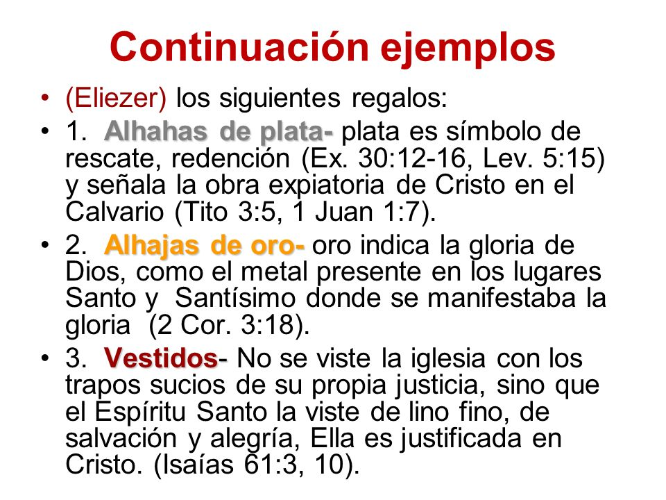 Continuación ejemplos (Eliezer) los siguientes regalos: Alhahas de plata-1. Alhahas de plata- plata es símbolo de rescate, redención (Ex. 30:12-16, Le