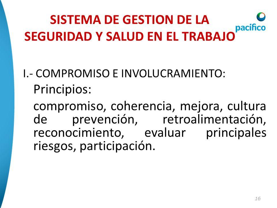 16 I.- COMPROMISO E INVOLUCRAMIENTO: Principios: compromiso, coherencia, mejora, cultura de prevención, retroalimentación, reconocimiento, evaluar pri