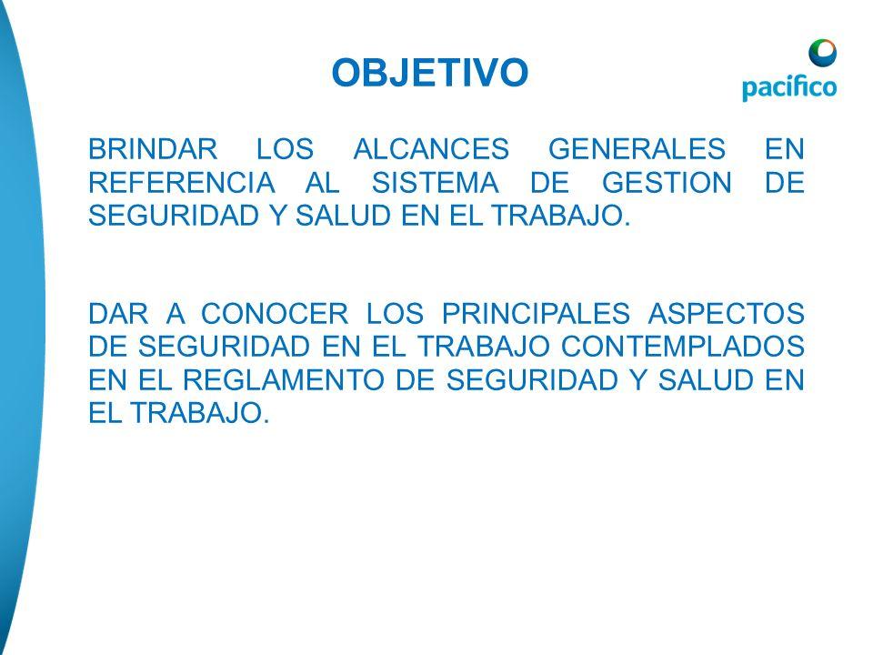 OBJETIVO BRINDAR LOS ALCANCES GENERALES EN REFERENCIA AL SISTEMA DE GESTION DE SEGURIDAD Y SALUD EN EL TRABAJO. DAR A CONOCER LOS PRINCIPALES ASPECTOS