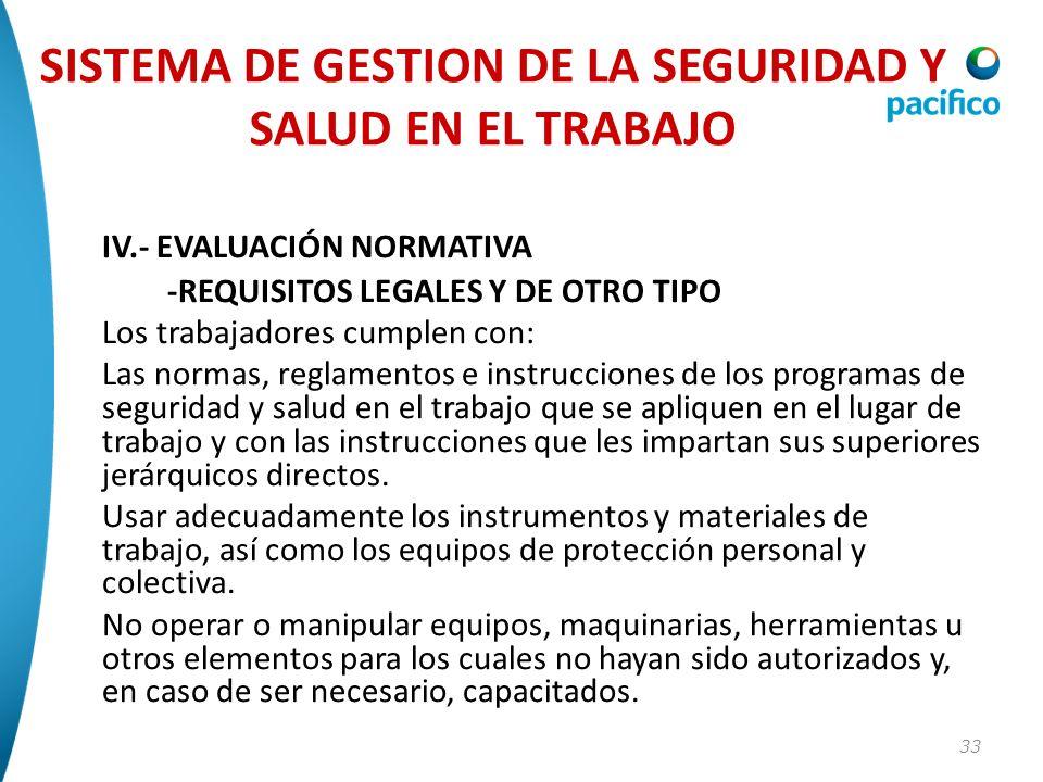 33 IV.- EVALUACIÓN NORMATIVA -REQUISITOS LEGALES Y DE OTRO TIPO Los trabajadores cumplen con: Las normas, reglamentos e instrucciones de los programas