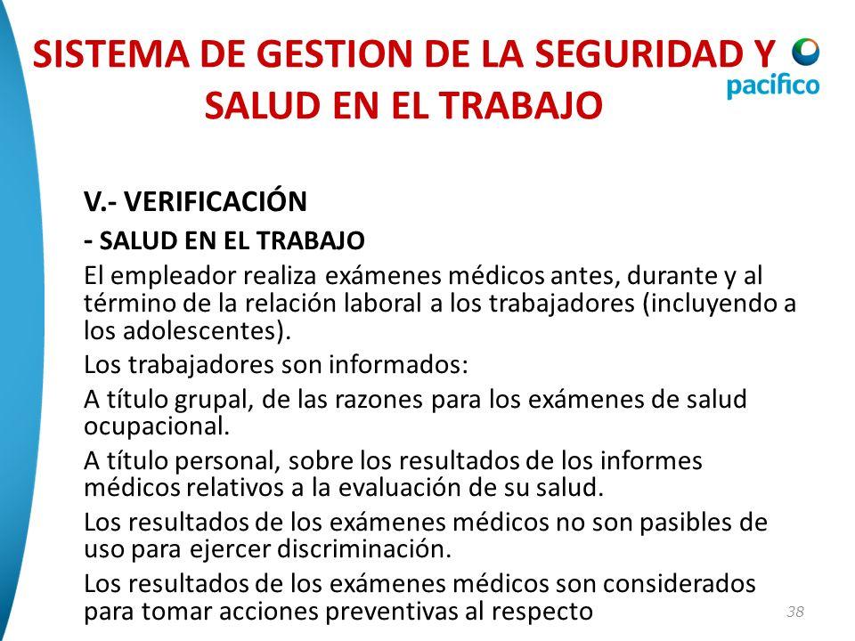 38 V.- VERIFICACIÓN - SALUD EN EL TRABAJO El empleador realiza exámenes médicos antes, durante y al término de la relación laboral a los trabajadores