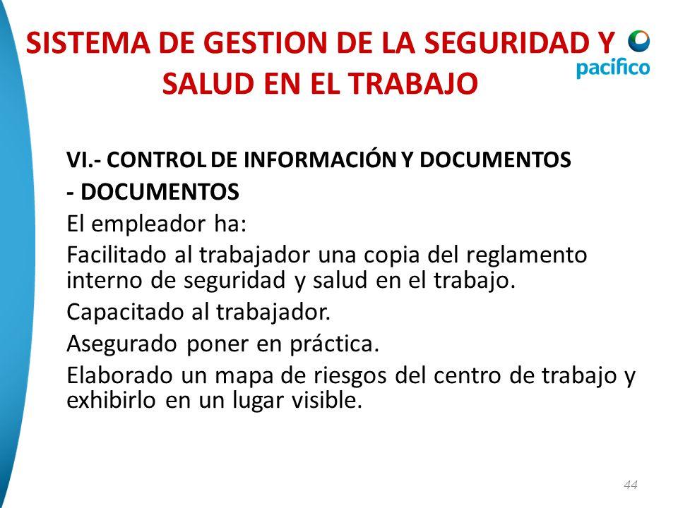 44 VI.- CONTROL DE INFORMACIÓN Y DOCUMENTOS - DOCUMENTOS El empleador ha: Facilitado al trabajador una copia del reglamento interno de seguridad y sal