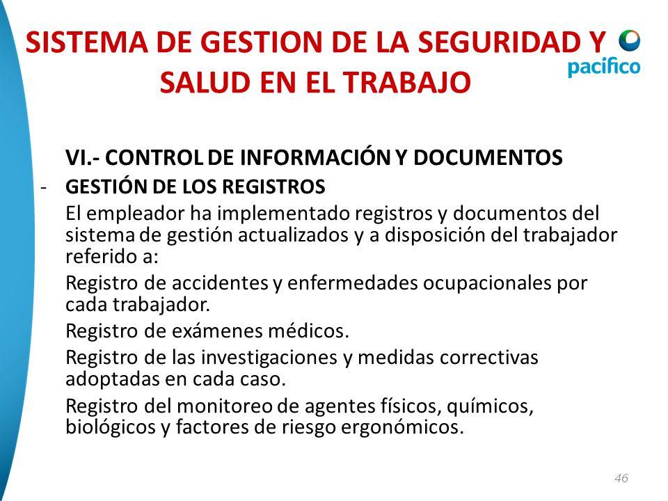 46 VI.- CONTROL DE INFORMACIÓN Y DOCUMENTOS -GESTIÓN DE LOS REGISTROS El empleador ha implementado registros y documentos del sistema de gestión actua