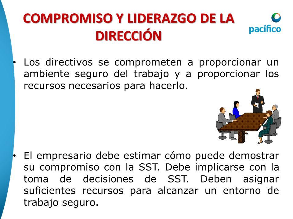 COMPROMISO Y LIDERAZGO DE LA DIRECCIÓN Los directivos se comprometen a proporcionar un ambiente seguro del trabajo y a proporcionar los recursos neces