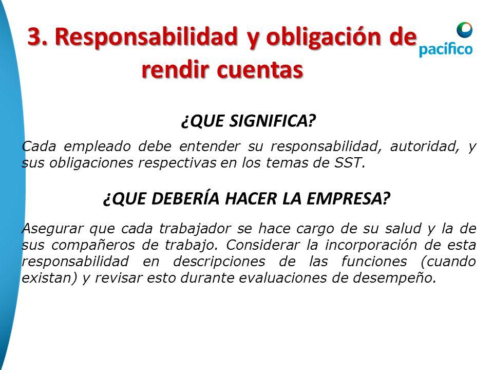 3. Responsabilidad y obligación de rendir cuentas Cada empleado debe entender su responsabilidad, autoridad, y sus obligaciones respectivas en los tem