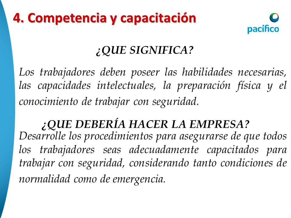 4. Competencia y capacitación Los trabajadores deben poseer las habilidades necesarias, las capacidades intelectuales, la preparación física y el cono