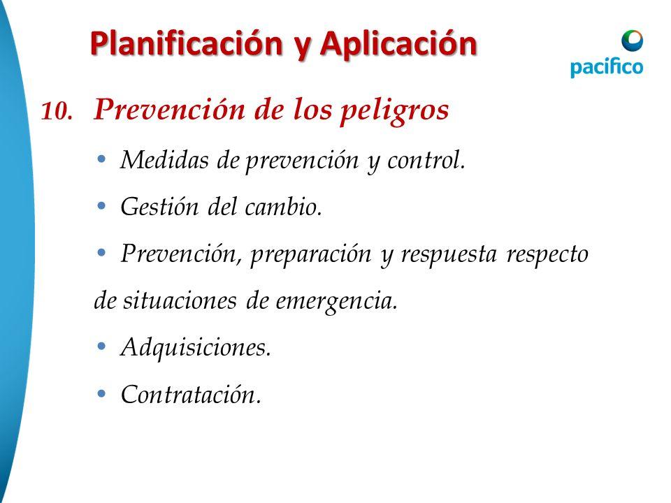 Planificación y Aplicación 10. Prevención de los peligros Medidas de prevención y control. Gestión del cambio. Prevención, preparación y respuesta res