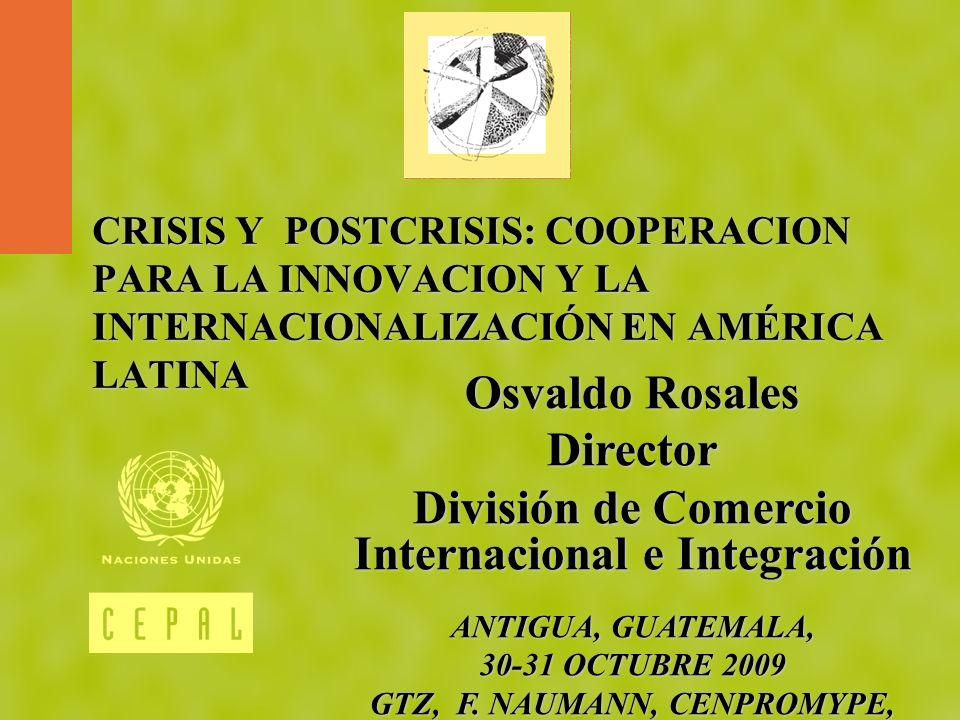 CRISIS Y POSTCRISIS: COOPERACION PARA LA INNOVACION Y LA INTERNACIONALIZACIÓN EN AMÉRICA LATINA Osvaldo Rosales Director División de Comercio Internac