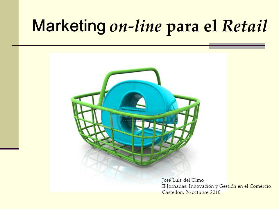 Marketing on-line para el Retail José Luis del Olmo II Jornadas: Innovación y Gestión en el Comercio Castellón, 26 octubre 2010