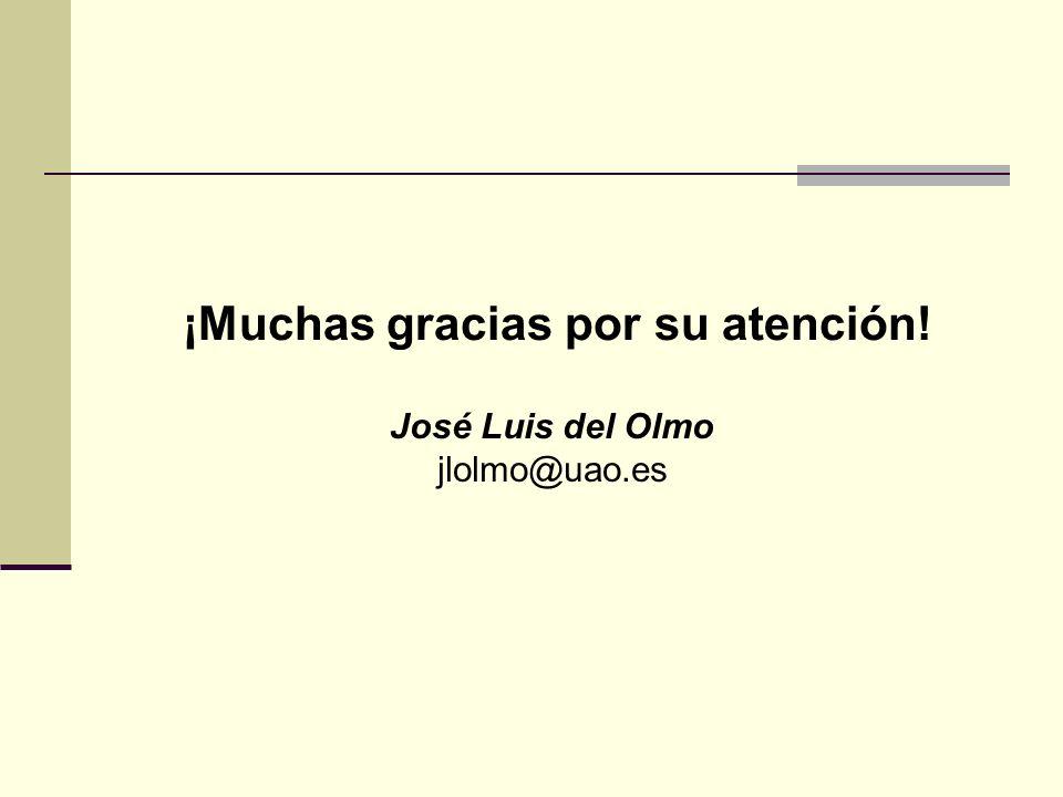 ¡Muchas gracias por su atención! José Luis del Olmo jlolmo@uao.es