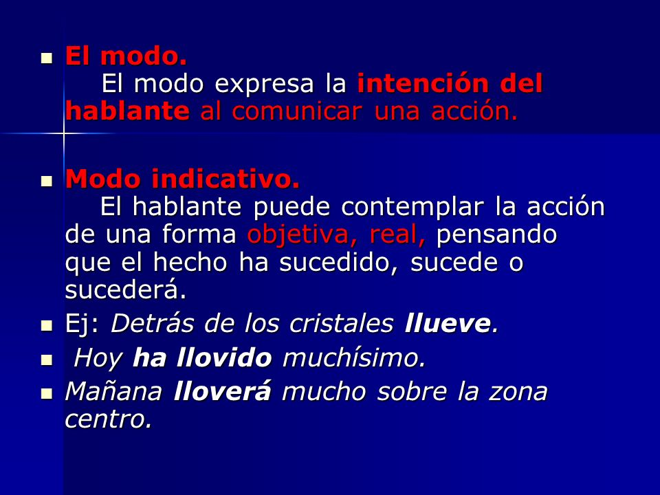 El modo. El modo expresa la intención del hablante al comunicar una acción. El modo. El modo expresa la intención del hablante al comunicar una acción