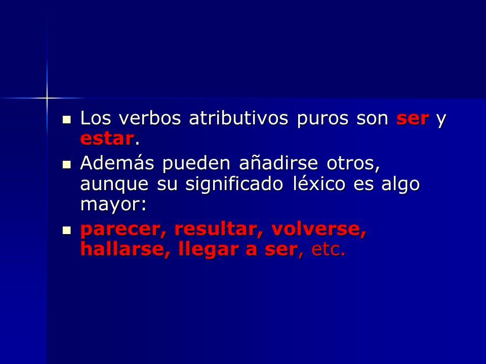 Los verbos atributivos puros son ser y estar. Los verbos atributivos puros son ser y estar. Además pueden añadirse otros, aunque su significado léxico