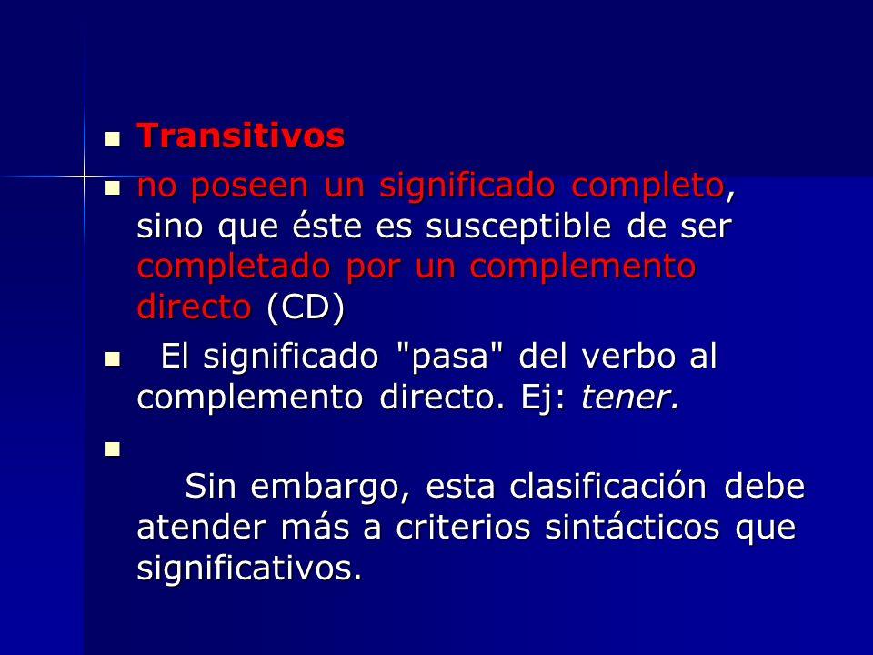 Transitivos Transitivos no poseen un significado completo, sino que éste es susceptible de ser completado por un complemento directo (CD) no poseen un