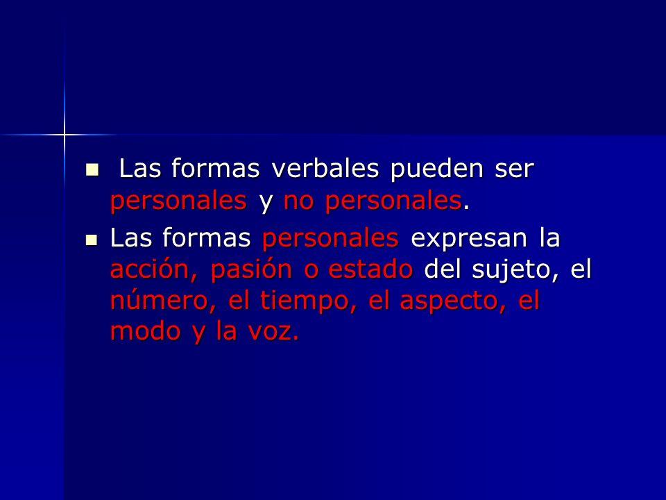 Las formas verbales pueden ser personales y no personales. Las formas verbales pueden ser personales y no personales. Las formas personales expresan l