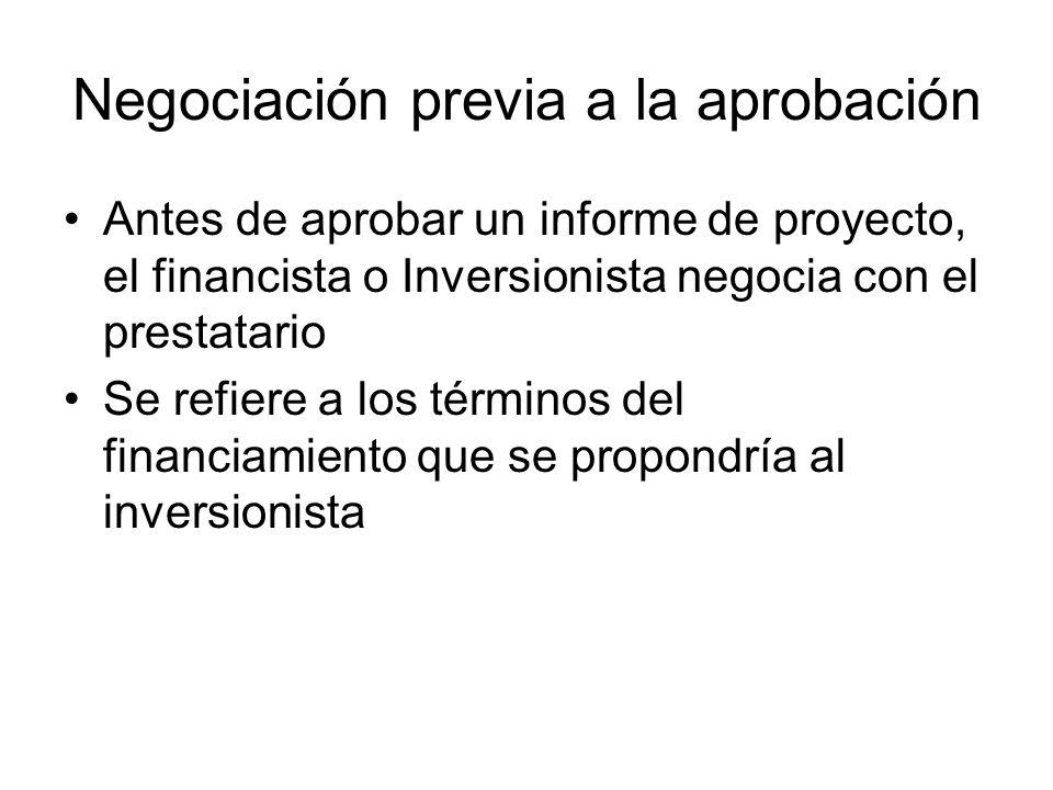 Negociación previa a la aprobación Antes de aprobar un informe de proyecto, el financista o Inversionista negocia con el prestatario Se refiere a los