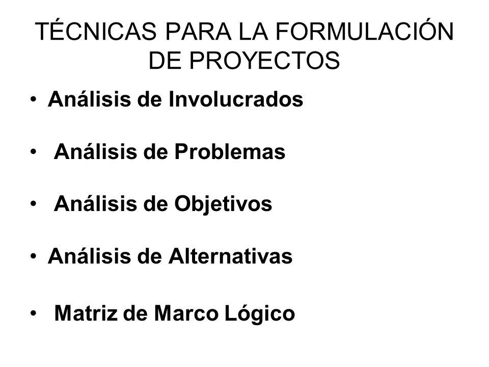 TÉCNICAS PARA LA FORMULACIÓN DE PROYECTOS Análisis de Involucrados Análisis de Problemas Análisis de Objetivos Análisis de Alternativas Matriz de Marc