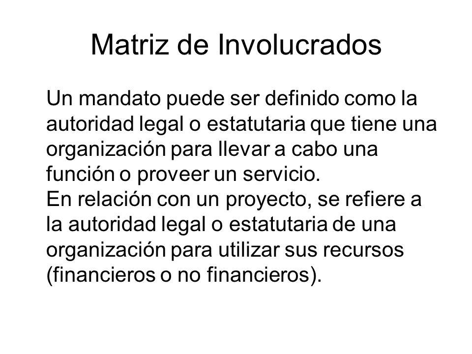 Matriz de Involucrados Un mandato puede ser definido como la autoridad legal o estatutaria que tiene una organización para llevar a cabo una función o