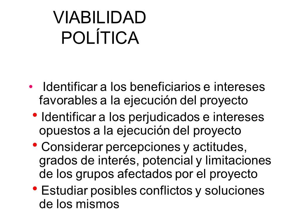 VIABILIDAD POLÍTICA Identificar a los beneficiarios e intereses favorables a la ejecución del proyecto Identificar a los perjudicados e intereses opue
