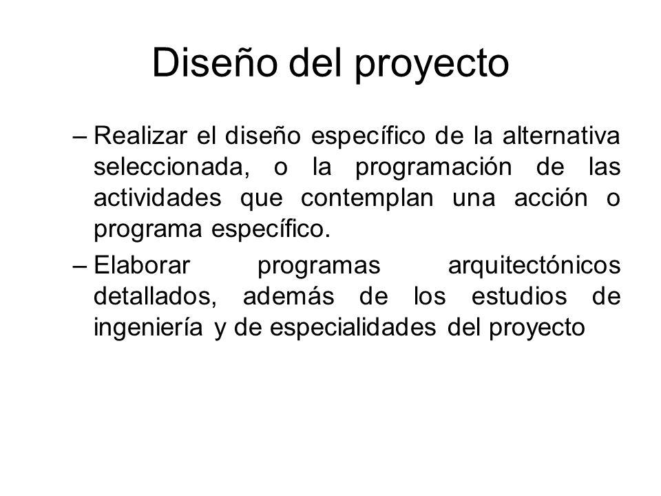 Diseño del proyecto –Realizar el diseño específico de la alternativa seleccionada, o la programación de las actividades que contemplan una acción o pr