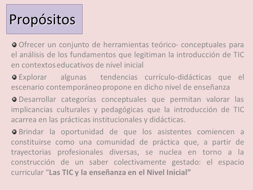 Propósitos Ofrecer un conjunto de herramientas teórico- conceptuales para el análisis de los fundamentos que legitiman la introducción de TIC en conte