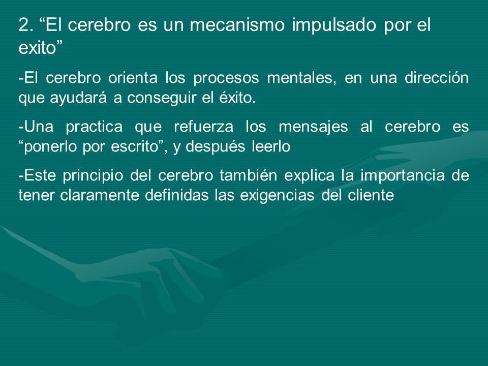 2. El cerebro es un mecanismo impulsado por el exito -El cerebro orienta los procesos mentales, en una dirección que ayudará a conseguir el éxito. -Un