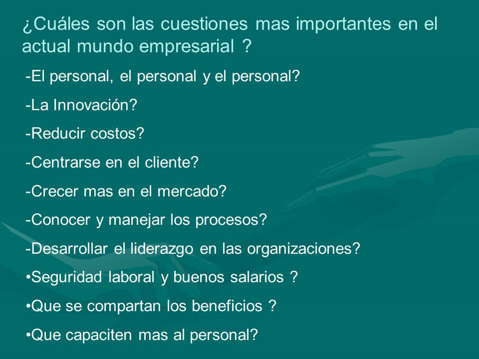 ¿Cuáles son las cuestiones mas importantes en el actual mundo empresarial ? -El personal, el personal y el personal? -La Innovación? -Reducir costos?