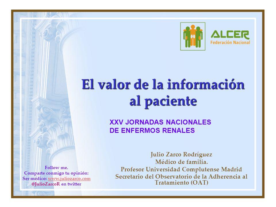 El valor de la información al paciente Julio Zarco Rodríguez Médico de familia. Profesor Universidad Complutense Madrid Secretario del Observatorio de