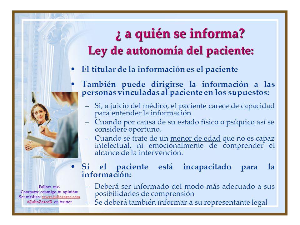 ¿ a quién se informa? Ley de autonomía del paciente: Ley de autonomía del paciente: El titular de la información es el paciente También puede dirigirs