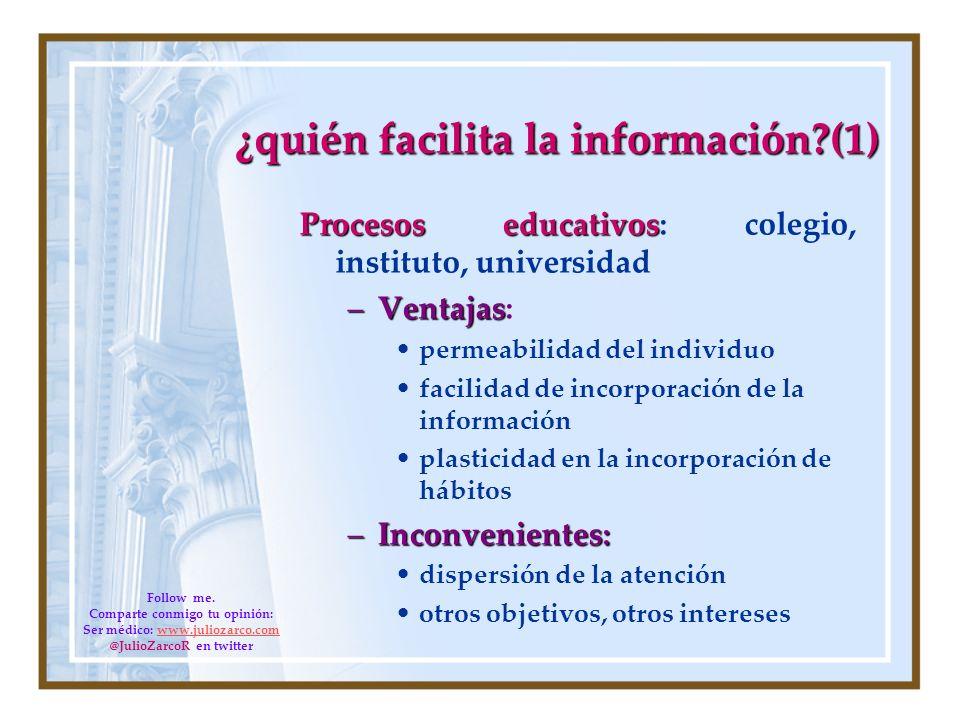 ¿quién facilita la información?(1) Procesos educativos Procesos educativos: colegio, instituto, universidad –Ventajas –Ventajas: permeabilidad del ind