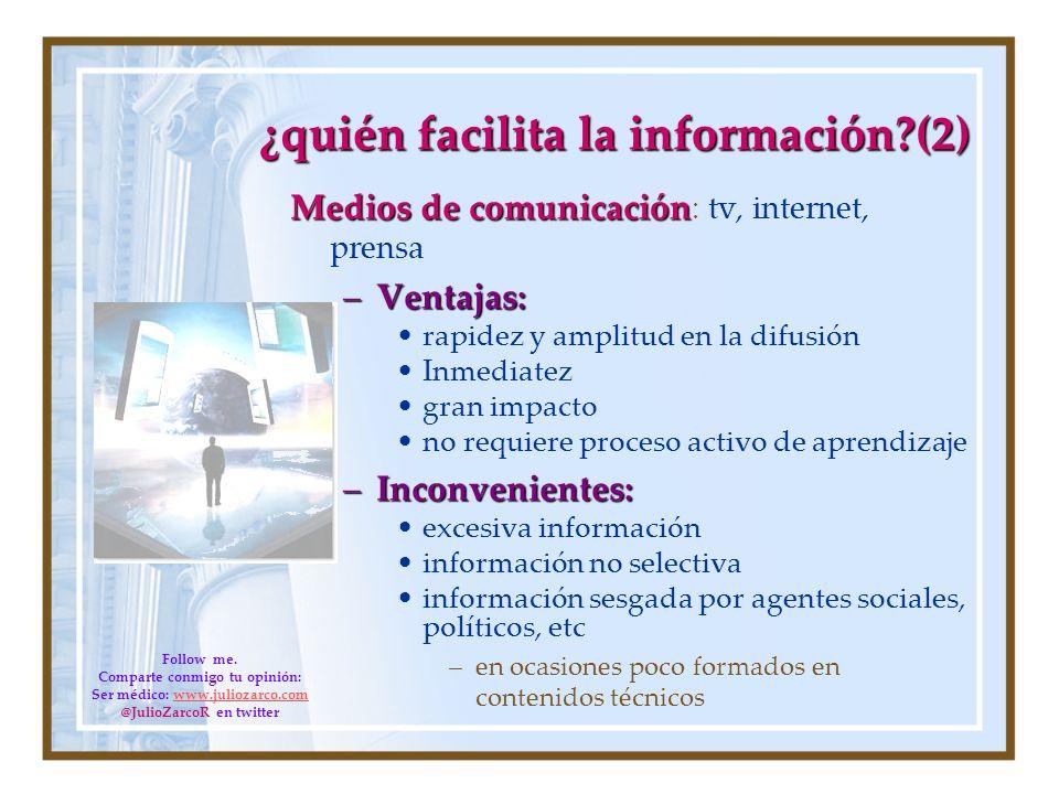¿quién facilita la información?(2) Medios de comunicación Medios de comunicación : tv, internet, prensa –Ventajas: rapidez y amplitud en la difusión I