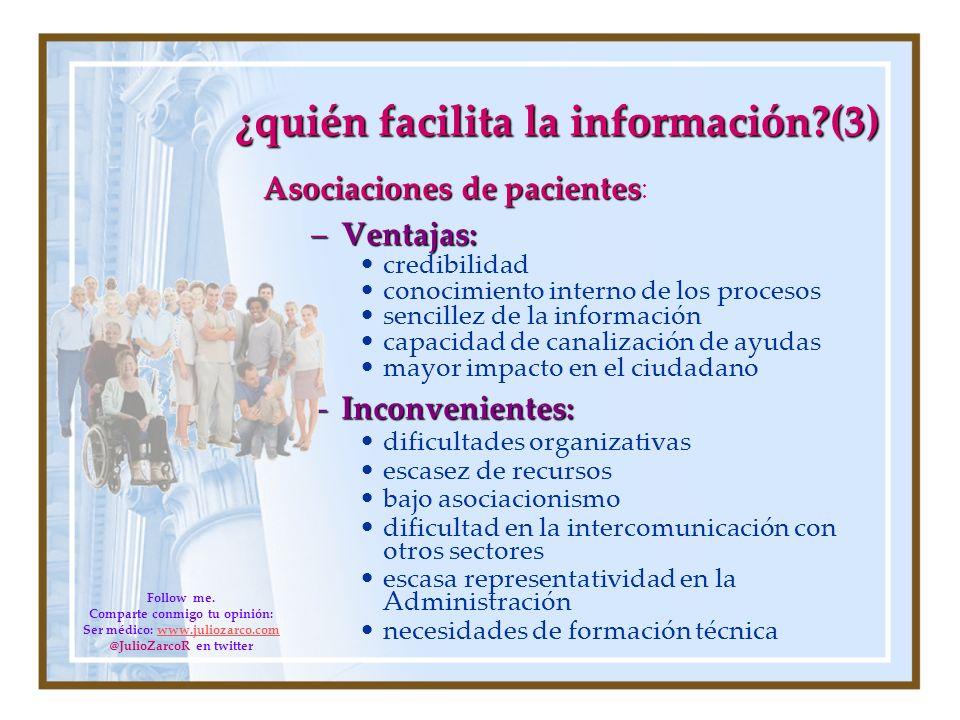 ¿quién facilita la información?(3) Asociaciones de pacientes Asociaciones de pacientes : –Ventajas: credibilidad conocimiento interno de los procesos