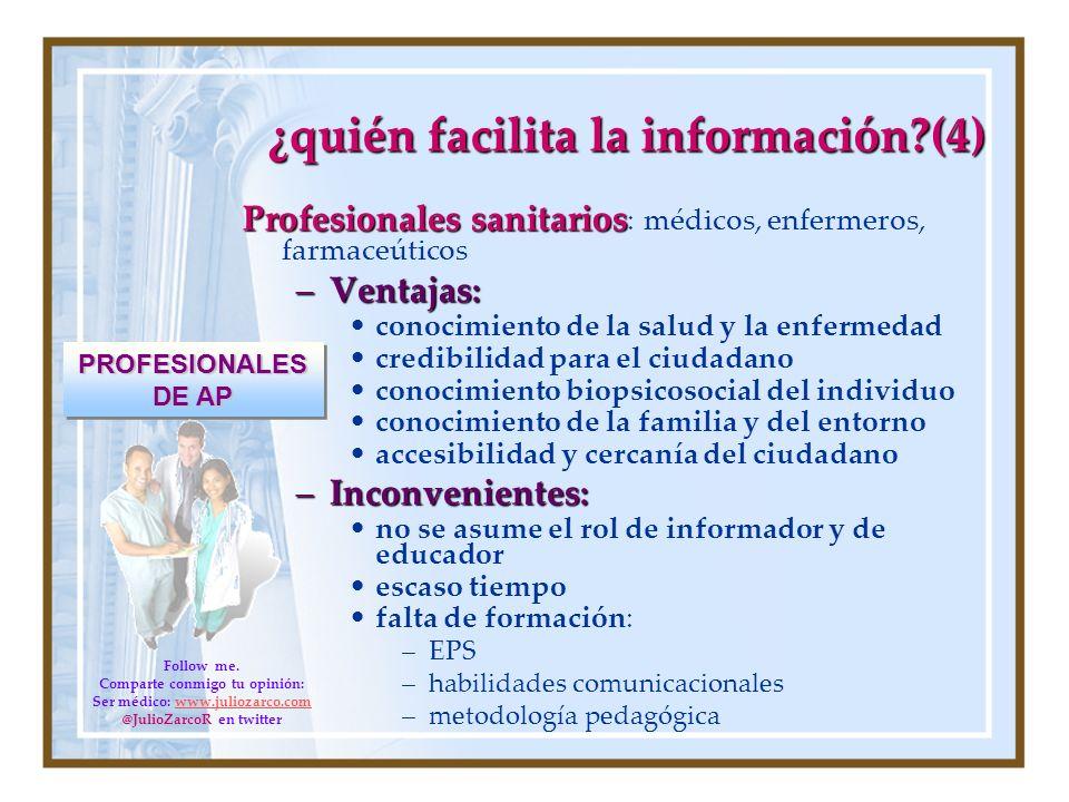 ¿quién facilita la información?(4) Profesionales sanitarios Profesionales sanitarios : médicos, enfermeros, farmaceúticos –Ventajas: conocimiento de l