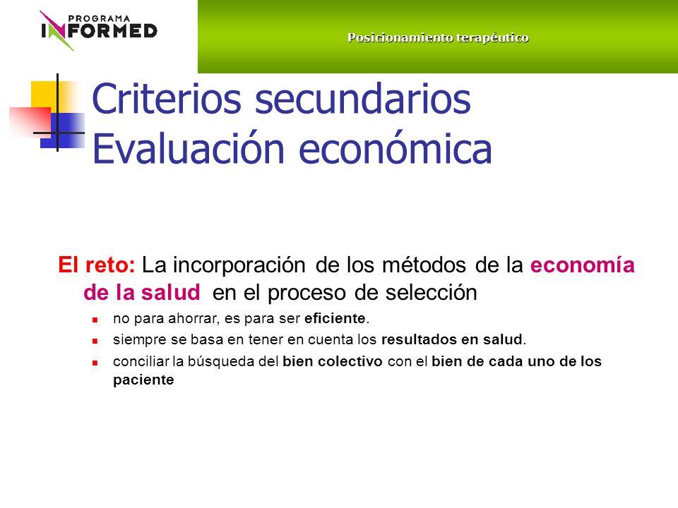 Criterios secundarios Evaluación económica El reto: La incorporación de los métodos de la economía de la salud en el proceso de selección no para ahorrar, es para ser eficiente.