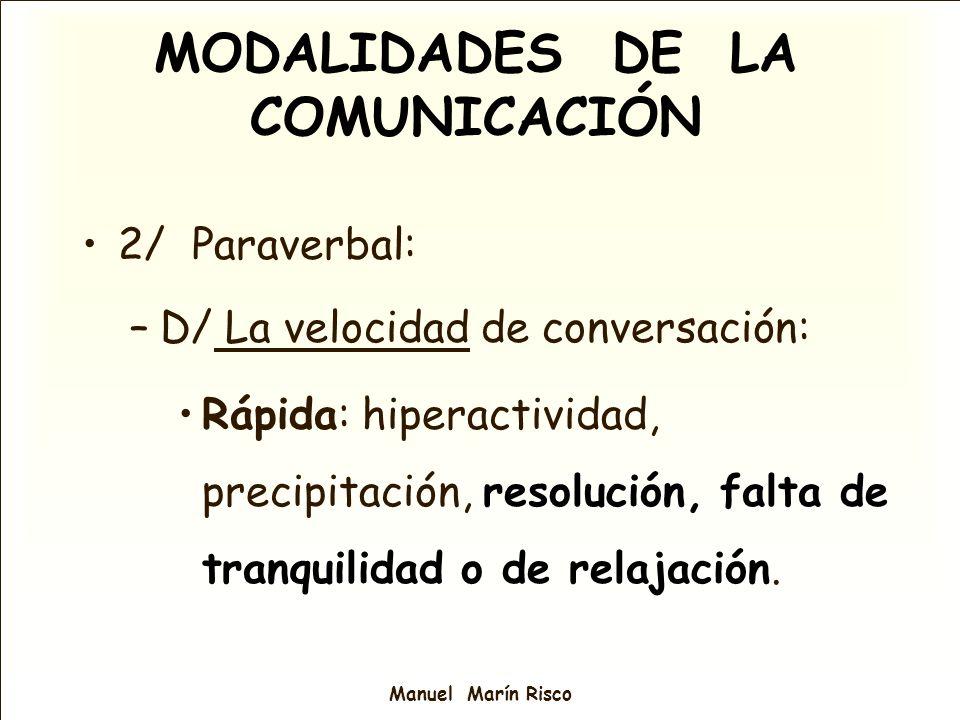 Manuel Marín Risco 2/ Paraverbal: –D/ La velocidad de conversación: Rápida: hiperactividad, precipitación, resolución, falta de tranquilidad o de rela