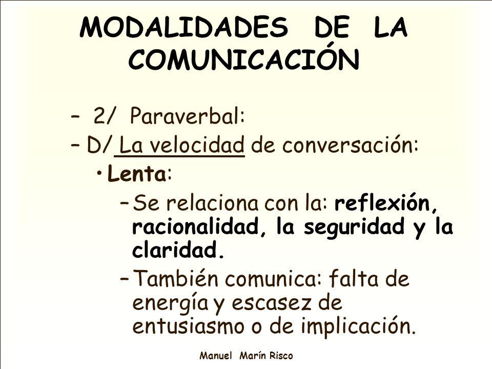 Manuel Marín Risco – 2/ Paraverbal: –D/ La velocidad de conversación: Lenta: –Se relaciona con la: reflexión, racionalidad, la seguridad y la claridad