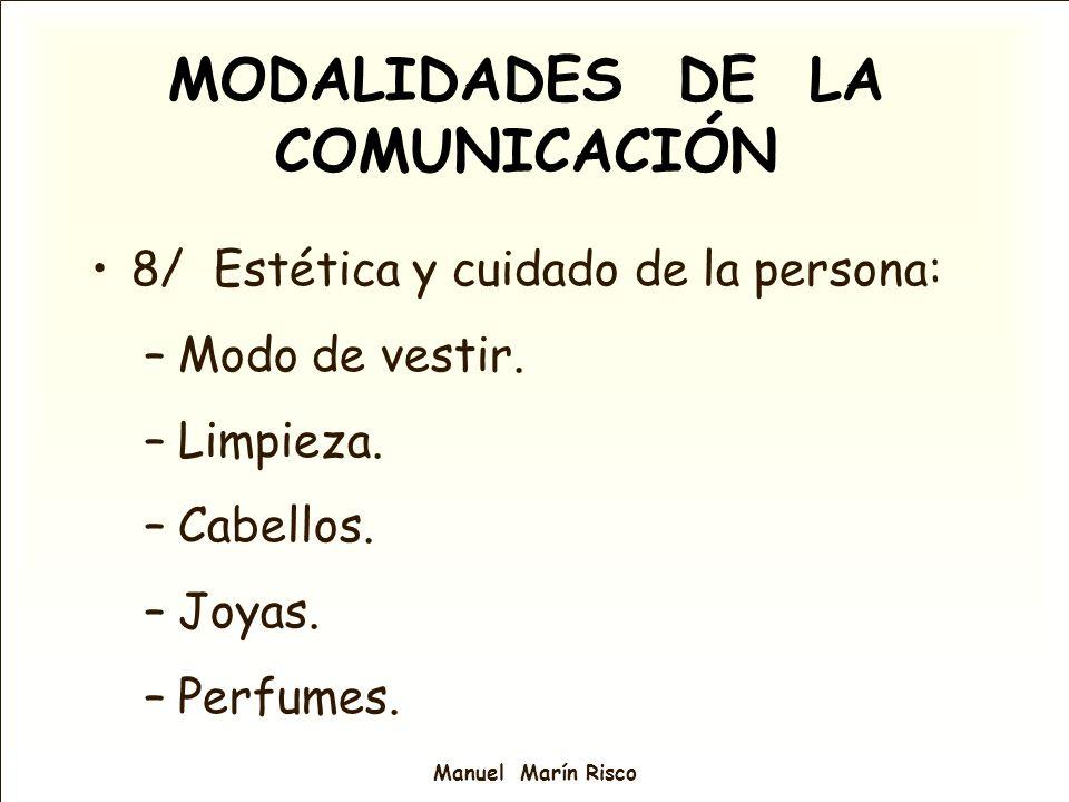 Manuel Marín Risco MODALIDADES DE LA COMUNICACIÓN 8/ Estética y cuidado de la persona: –Modo de vestir. –Limpieza. –Cabellos. –Joyas. –Perfumes.